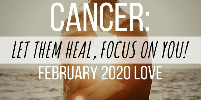 Cancer Love February 2020: Let Them Heal, Focus On You!