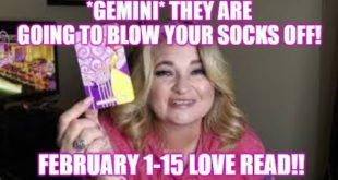 *GEMINI* THEY ARE GOING TO BLOW YOUR SOCKS OFF!! FEBRUARY 1-15 LOVE READ!!