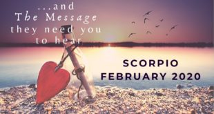 SCORPIO: . . . and The Message You Need To Hear | February 2020