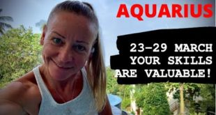 AQUARIUS WEEKLY READ Your skills are valuable! 23RD - 29TH MARCH