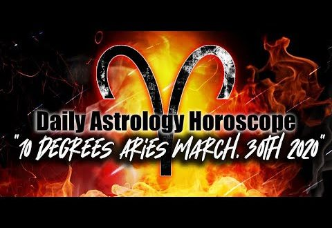 Daily Astrology Horoscope * 10° Aries * March 30th, 2020