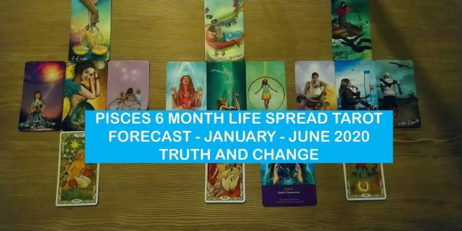 PISCES 6 MONTH LIFE SPREAD TAROT FORECAST   JANUARY   JUNE 2020   TRUTH AND CHANGE