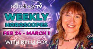 Weekly Horoscope: February 24, 2020 - March 1, 2020   Kelli Fox   Astrology.TV