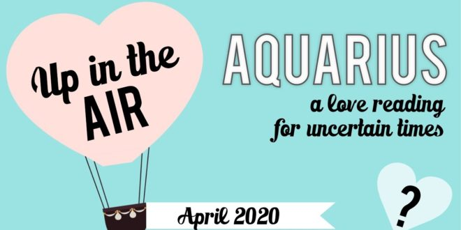 AQUARIUS✨Up in the Air...a love reading for uncertain times✨April 2020