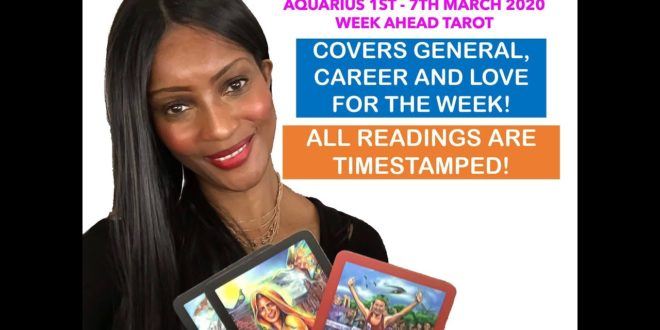 AQUARIUS WEEKLY TAROT 1ST - 7TH MARCH 2020: GENERAL, WORK AND LOVE