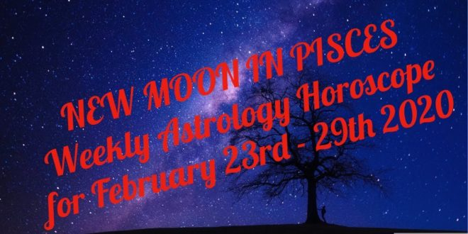 NEW MOON IN PISCES February 23rd 2020 | Weekly Astrology Horoscope for February 23rd - 29th 2020