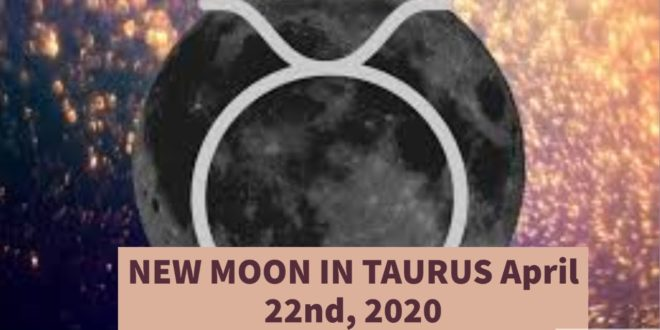NEW MOON IN TAURUS, April 22nd, 2020 | Weekly Astrology Horoscope for April 19th - 25th 2020