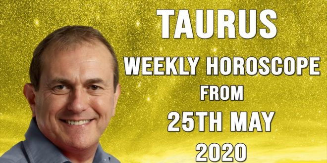 Taurus Weekly Horoscope from 25th May 2020